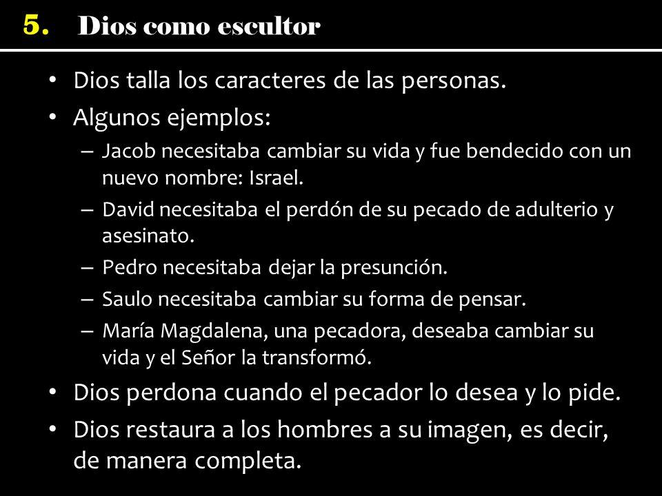Dios talla los caracteres de las personas. Algunos ejemplos:
