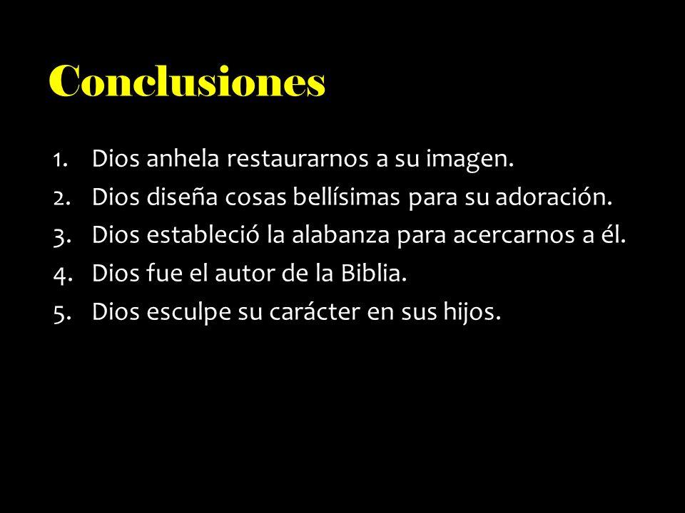 Conclusiones Dios anhela restaurarnos a su imagen.