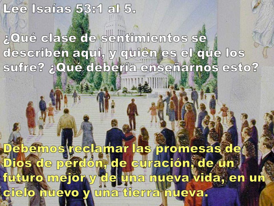 Lee Isaías 53:1 al 5. ¿Qué clase de sentimientos se describen aquí, y quién es el que los sufre ¿Qué debería enseñarnos esto