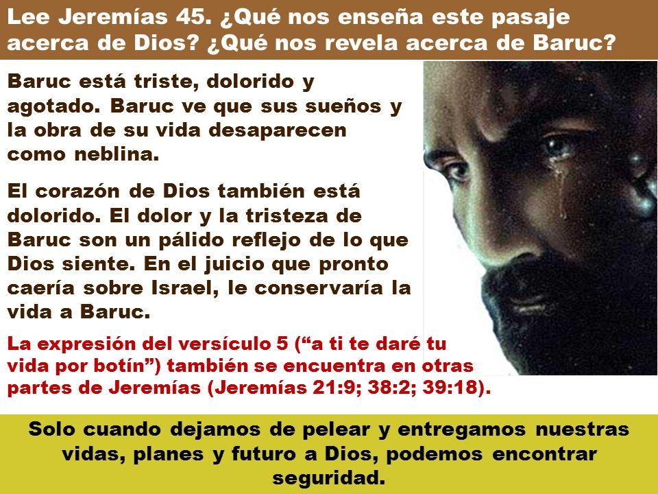 Lee Jeremías 45. ¿Qué nos enseña este pasaje acerca de Dios