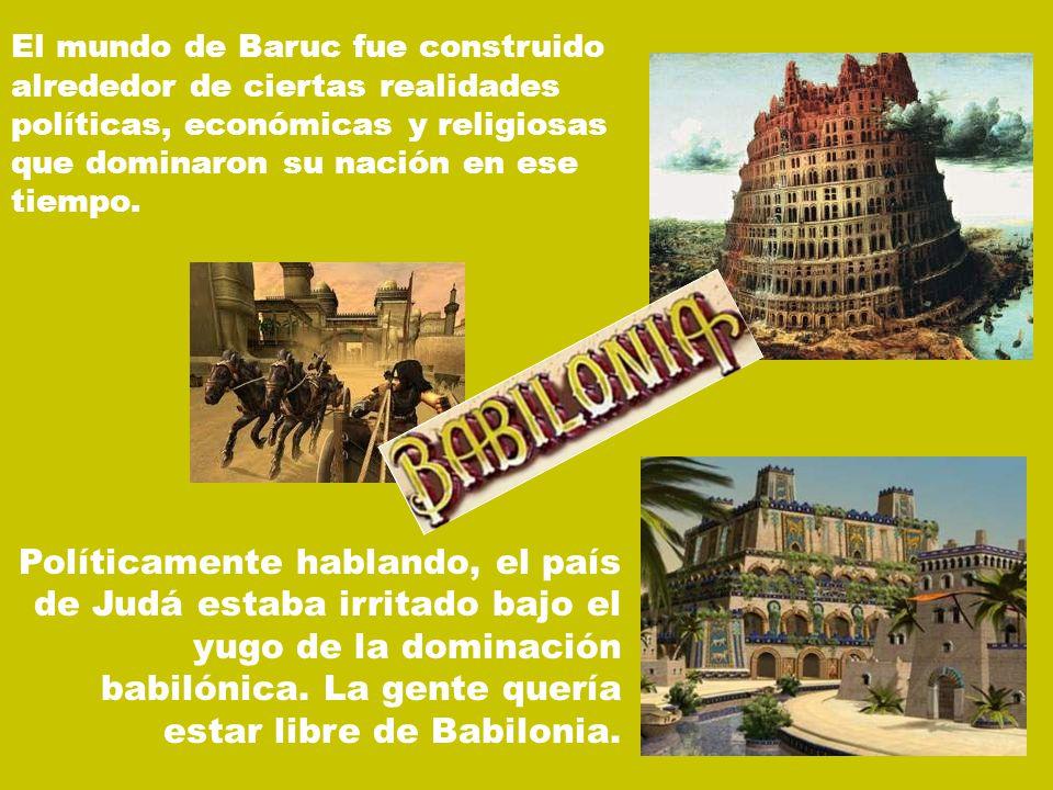 El mundo de Baruc fue construido alrededor de ciertas realidades políticas, económicas y religiosas que dominaron su nación en ese tiempo.