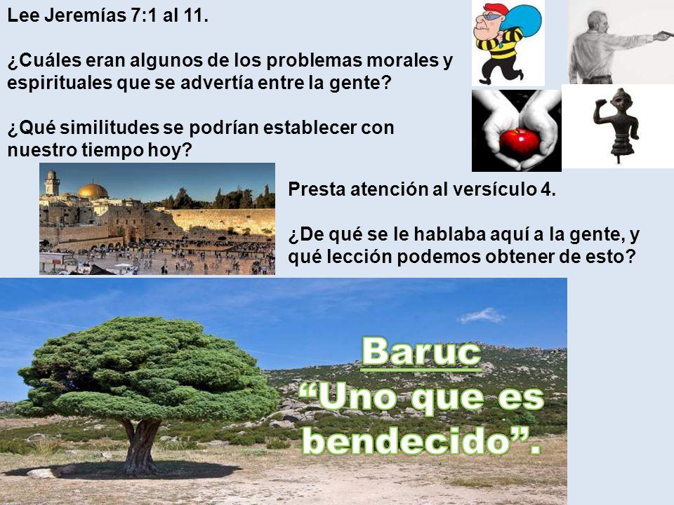 Baruc Uno que es bendecido . Lee Jeremías 7:1 al 11.
