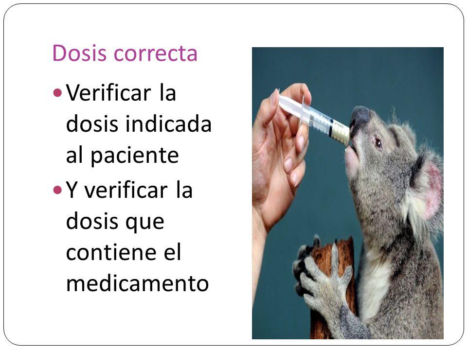 Dosis correcta Verificar la dosis indicada al paciente.