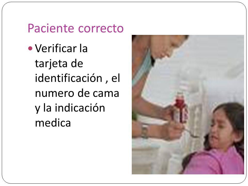 Paciente correcto Verificar la tarjeta de identificación , el numero de cama y la indicación medica.