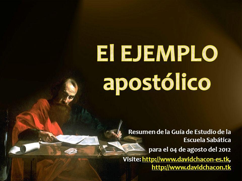 El EJEMPLO apostólicoResumen de la Guía de Estudio de la Escuela Sabática. para el 04 de agosto del 2012.