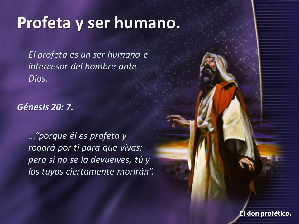 El profeta es un ser humano e intercesor del hombre ante Dios.