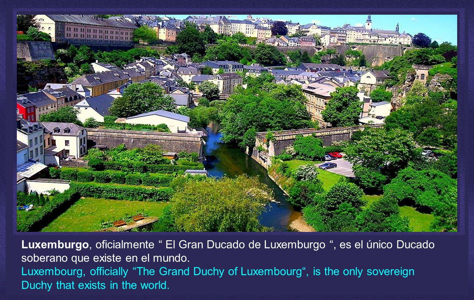 Luxemburgo, oficialmente El Gran Ducado de Luxemburgo , es el único Ducado soberano que existe en el mundo.