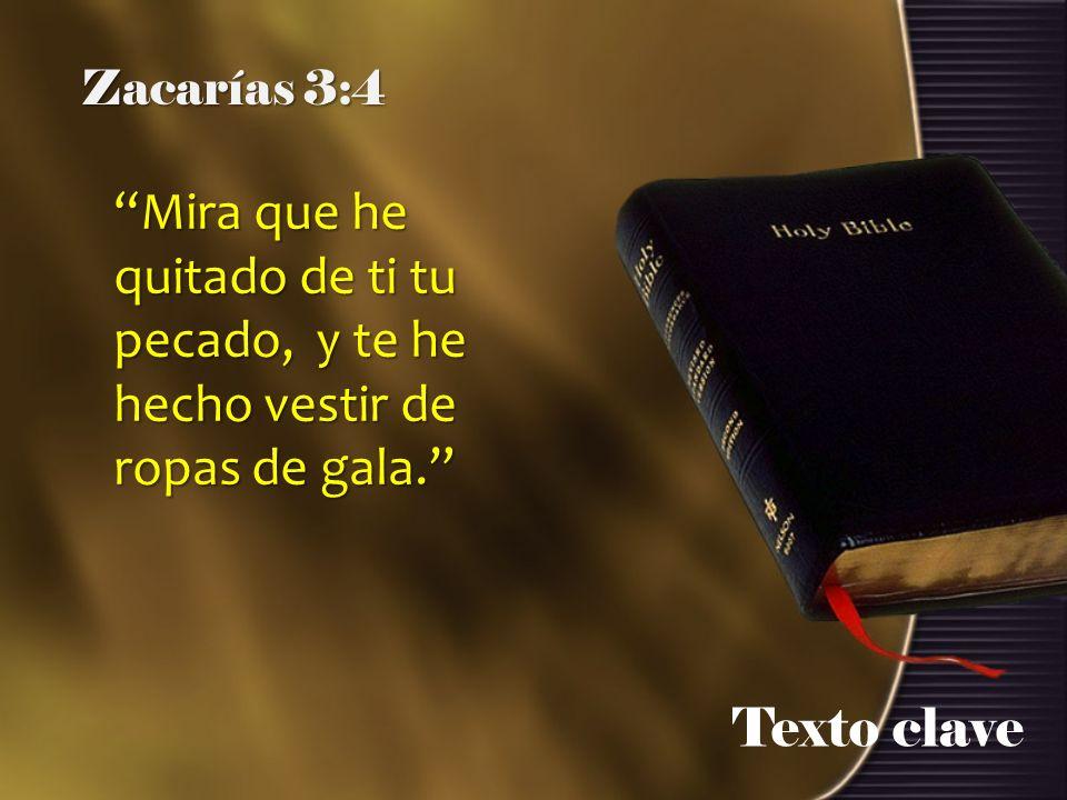 Zacarías 3:4 Mira que he quitado de ti tu pecado, y te he hecho vestir de ropas de gala. Texto clave.