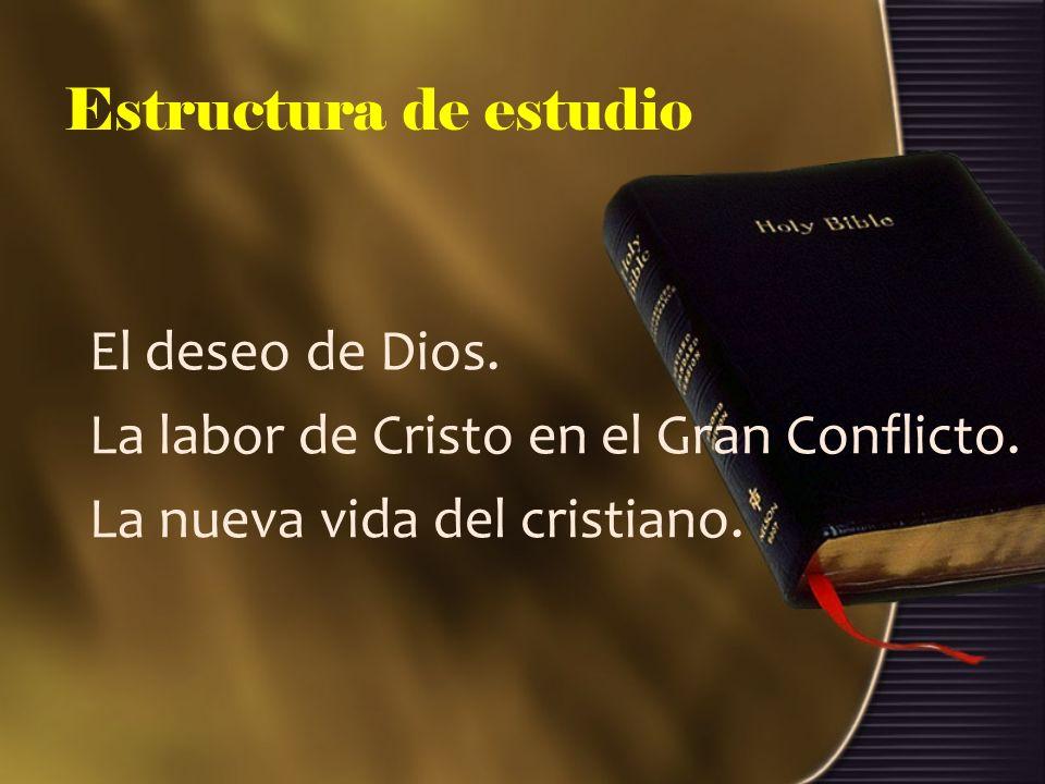 Estructura de estudioEl deseo de Dios.La labor de Cristo en el Gran Conflicto.