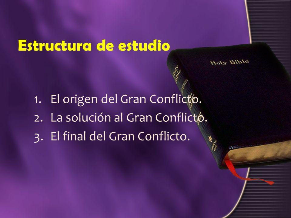 Estructura de estudio El origen del Gran Conflicto.