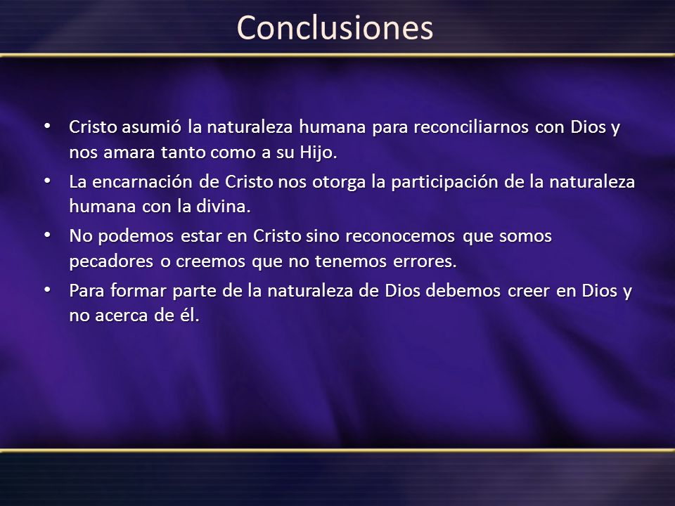 Conclusiones Cristo asumió la naturaleza humana para reconciliarnos con Dios y nos amara tanto como a su Hijo.