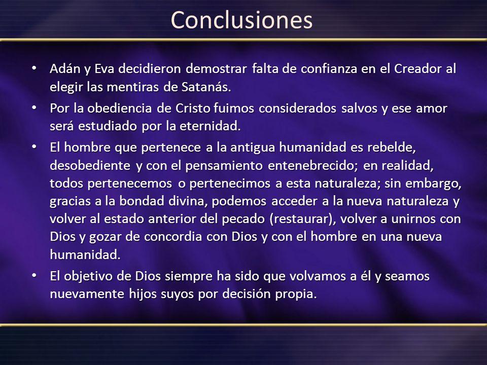 Conclusiones Adán y Eva decidieron demostrar falta de confianza en el Creador al elegir las mentiras de Satanás.