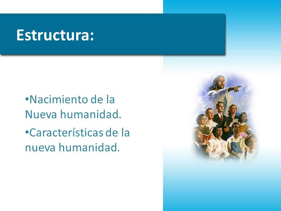 Estructura: Nacimiento de la Nueva humanidad.