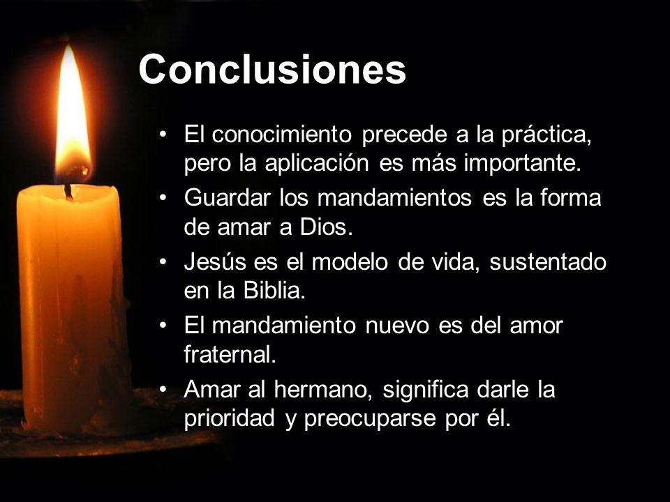 Conclusiones El conocimiento precede a la práctica, pero la aplicación es más importante. Guardar los mandamientos es la forma de amar a Dios.
