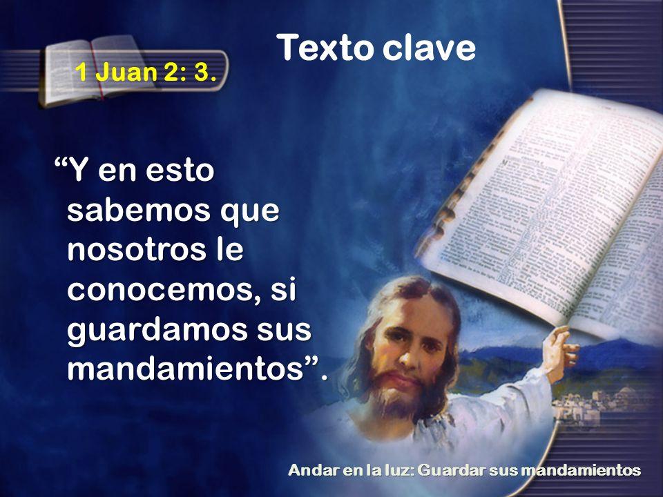 Texto clave 1 Juan 2: 3. Y en esto sabemos que nosotros le conocemos, si guardamos sus mandamientos .