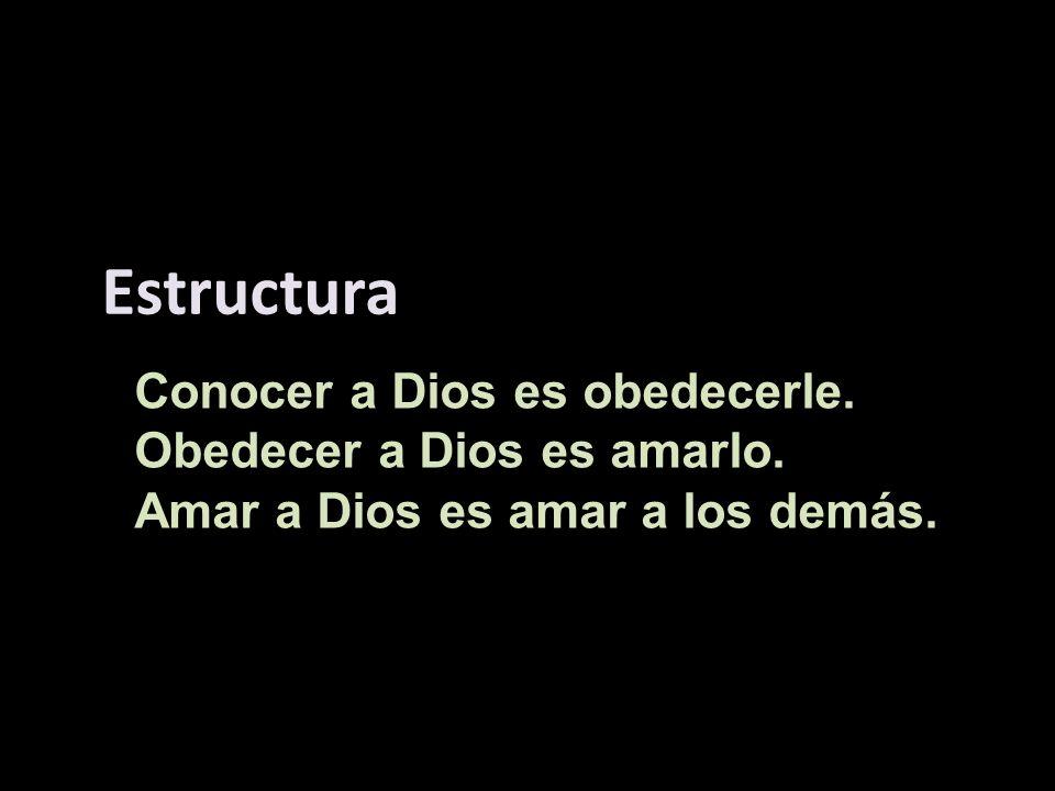 Estructura Conocer a Dios es obedecerle. Obedecer a Dios es amarlo.