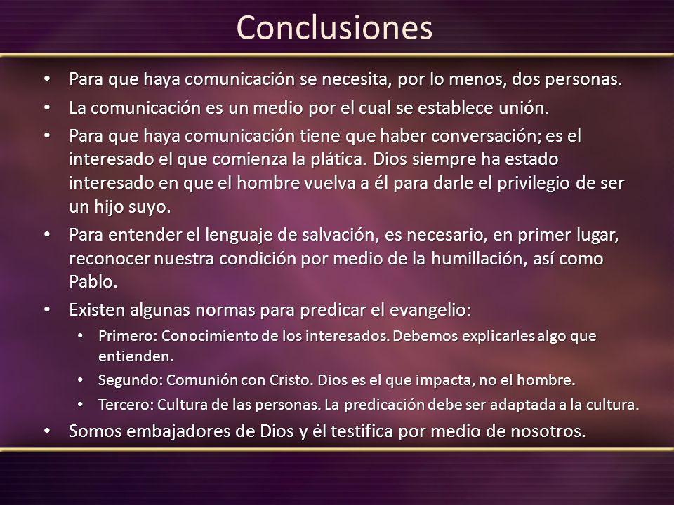 Conclusiones Para que haya comunicación se necesita, por lo menos, dos personas. La comunicación es un medio por el cual se establece unión.