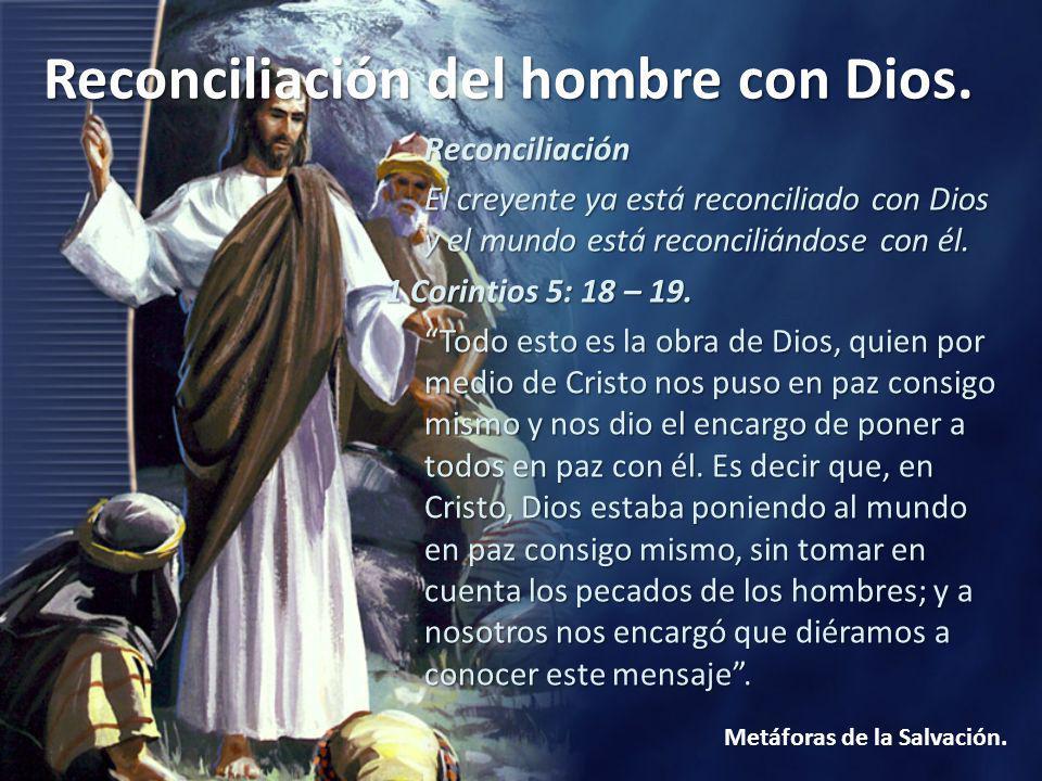 Reconciliación El creyente ya está reconciliado con Dios y el mundo está reconciliándose con él. 1 Corintios 5: 18 – 19.