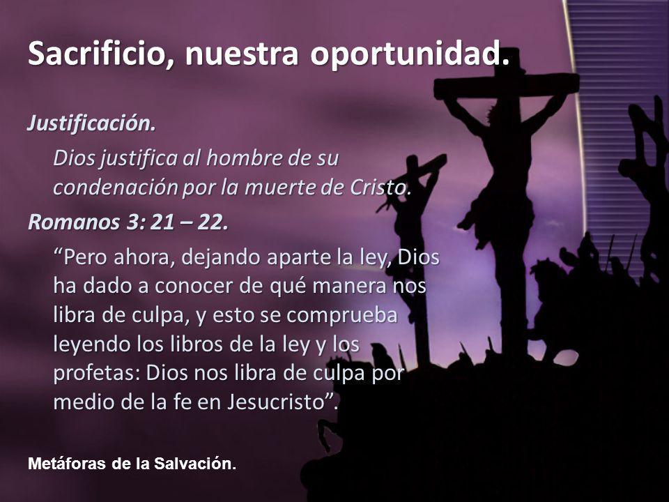 Justificación. Dios justifica al hombre de su condenación por la muerte de Cristo. Romanos 3: 21 – 22.