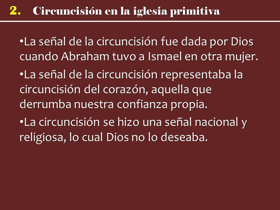 La señal de la circuncisión fue dada por Dios cuando Abraham tuvo a Ismael en otra mujer.