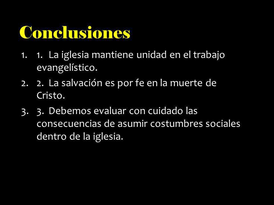 Conclusiones 1. La iglesia mantiene unidad en el trabajo evangelístico. 2. La salvación es por fe en la muerte de Cristo.