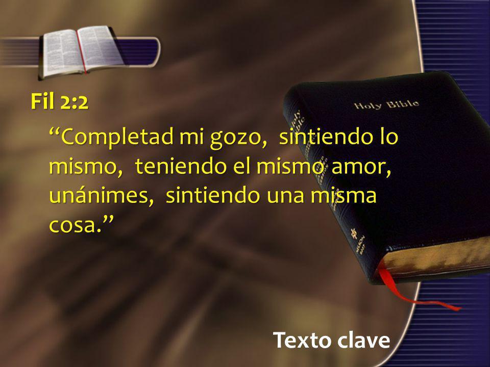 Fil 2:2 Completad mi gozo, sintiendo lo mismo, teniendo el mismo amor, unánimes, sintiendo una misma cosa.