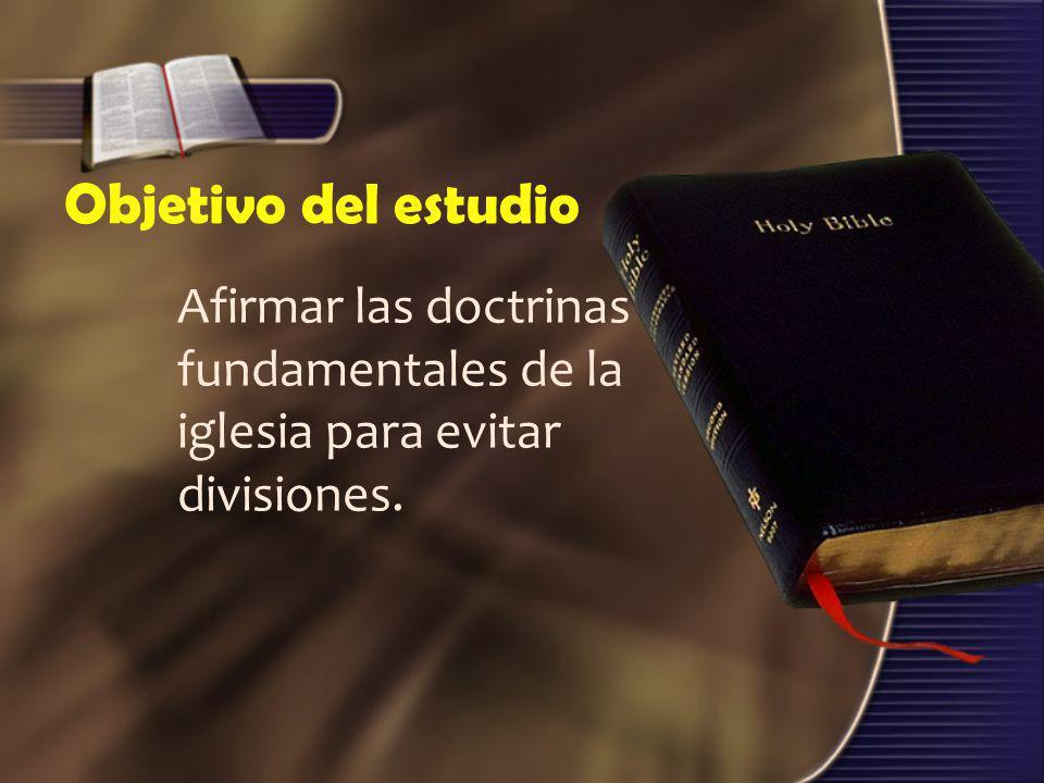 Objetivo del estudio Afirmar las doctrinas fundamentales de la iglesia para evitar divisiones.