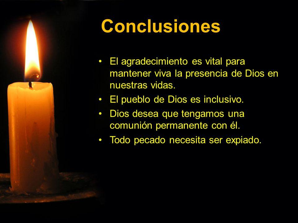Conclusiones El agradecimiento es vital para mantener viva la presencia de Dios en nuestras vidas. El pueblo de Dios es inclusivo.