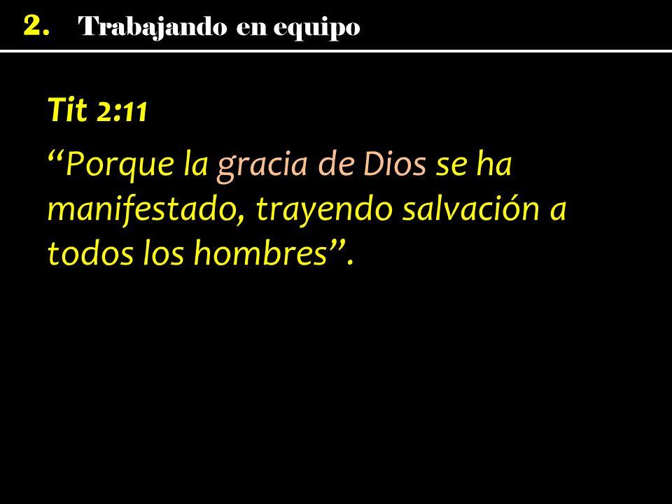 Tit 2:11 Porque la gracia de Dios se ha manifestado, trayendo salvación a todos los hombres .