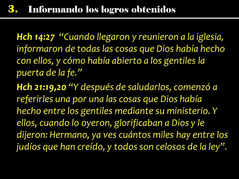 Hch 14:27 Cuando llegaron y reunieron a la iglesia, informaron de todas las cosas que Dios había hecho con ellos, y cómo había abierto a los gentiles la puerta de la fe.