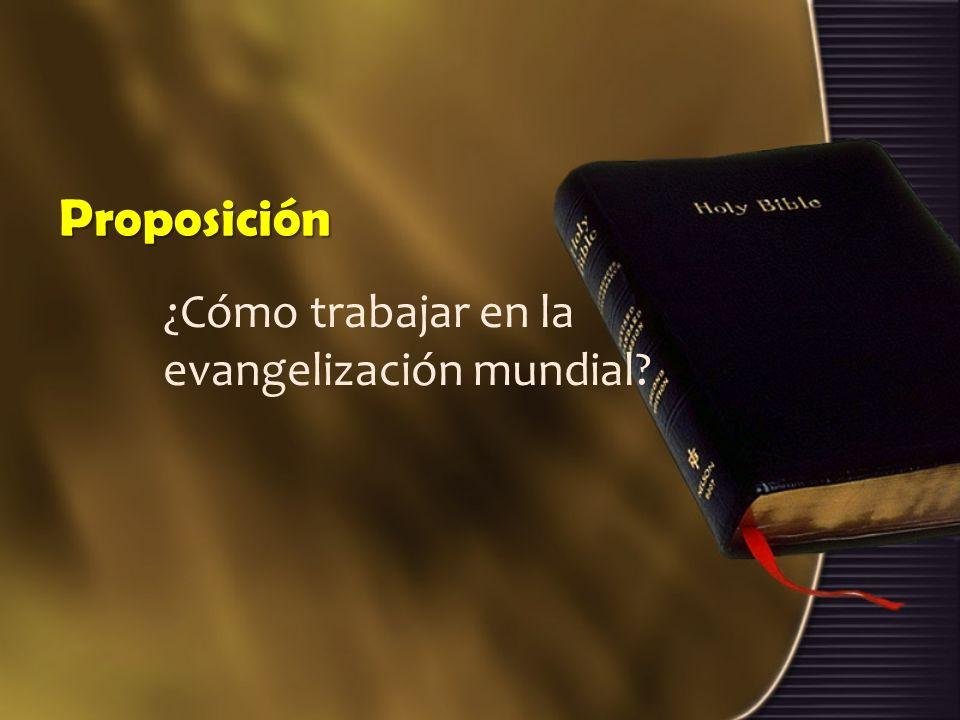 Proposición ¿Cómo trabajar en la evangelización mundial