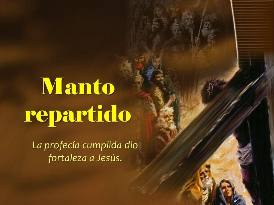 La profecía cumplida dio fortaleza a Jesús.