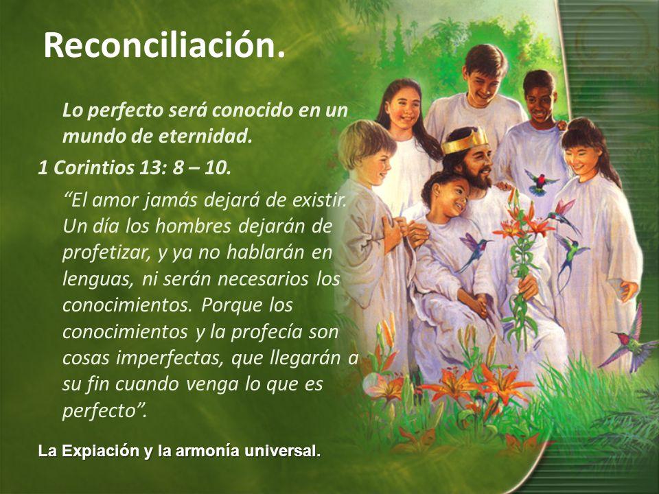 Lo perfecto será conocido en un mundo de eternidad.