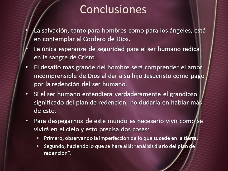 Conclusiones La salvación, tanto para hombres como para los ángeles, está en contemplar al Cordero de Dios.