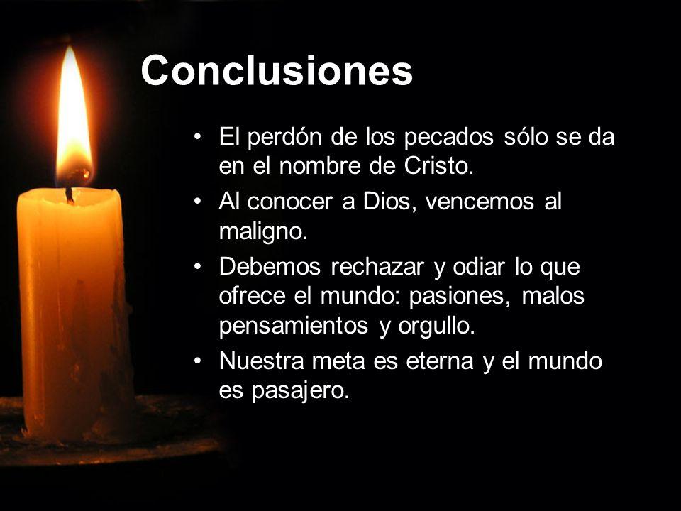 Conclusiones El perdón de los pecados sólo se da en el nombre de Cristo. Al conocer a Dios, vencemos al maligno.