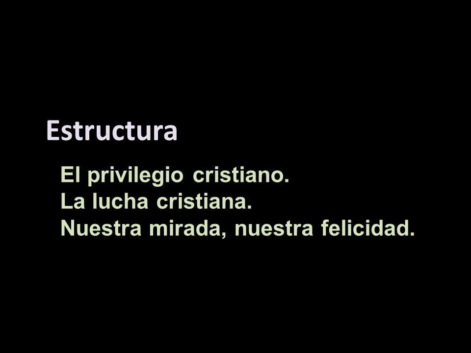 Estructura El privilegio cristiano. La lucha cristiana.