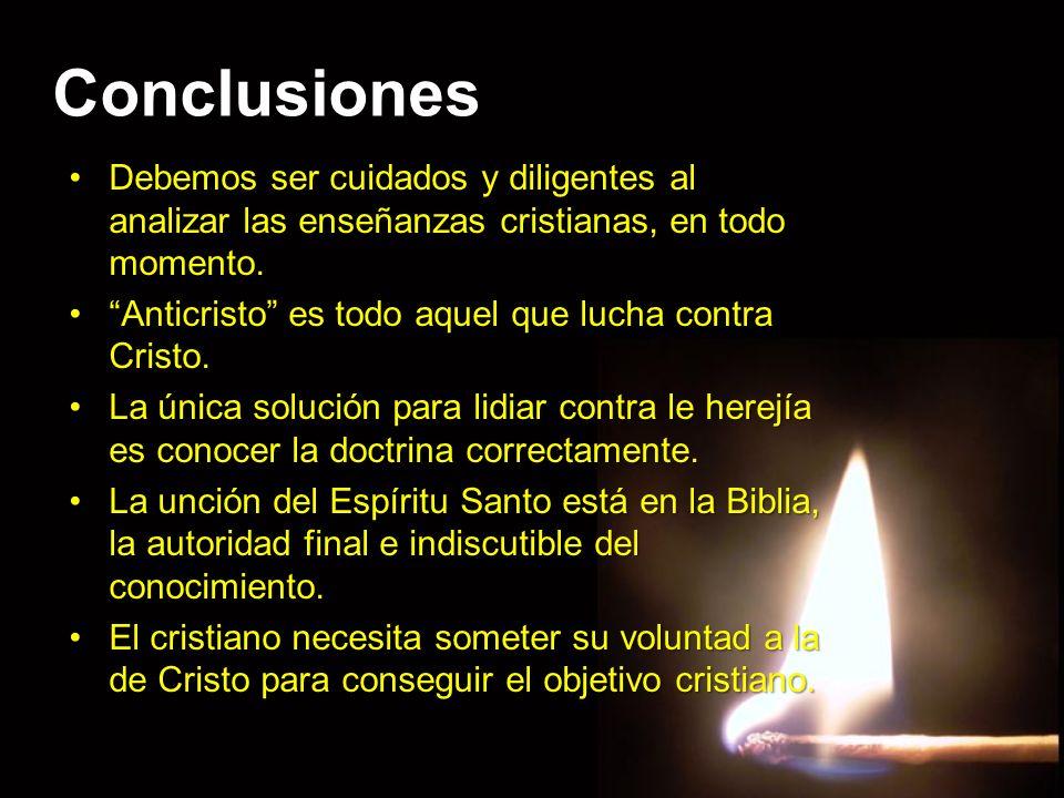Conclusiones Debemos ser cuidados y diligentes al analizar las enseñanzas cristianas, en todo momento.
