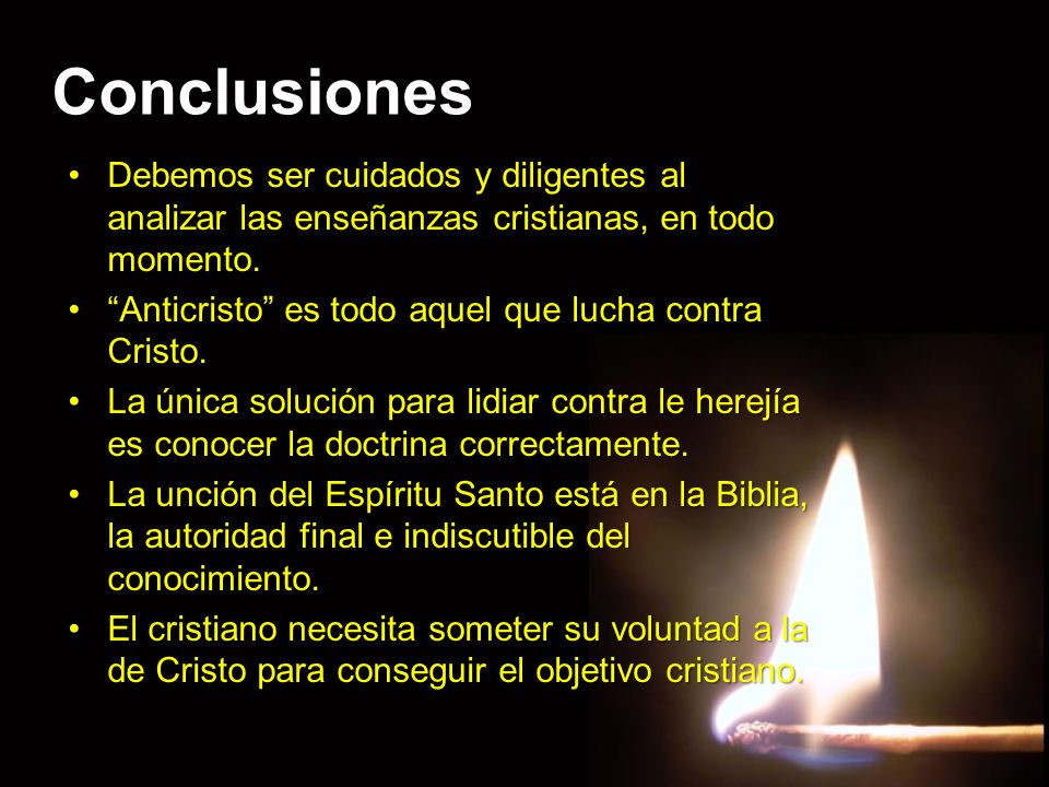 ConclusionesDebemos ser cuidados y diligentes al analizar las enseñanzas cristianas, en todo momento.