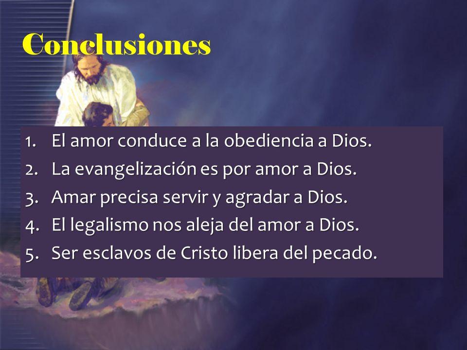 Conclusiones El amor conduce a la obediencia a Dios.