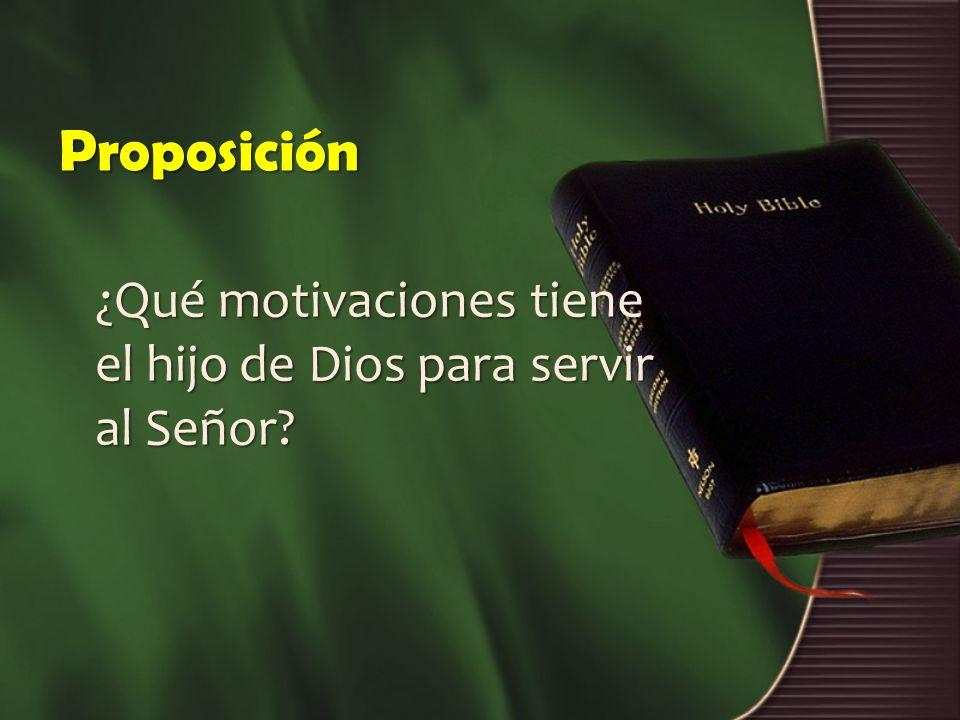 Proposición ¿Qué motivaciones tiene el hijo de Dios para servir al Señor