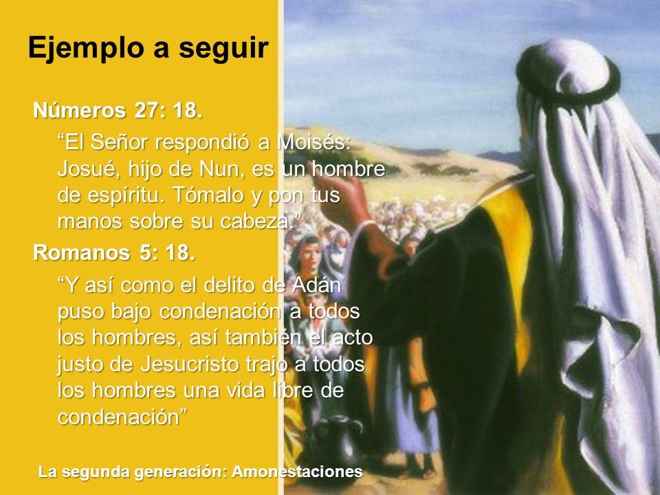 Números 27: 18. El Señor respondió a Moisés: Josué, hijo de Nun, es un hombre de espíritu. Tómalo y pon tus manos sobre su cabeza.