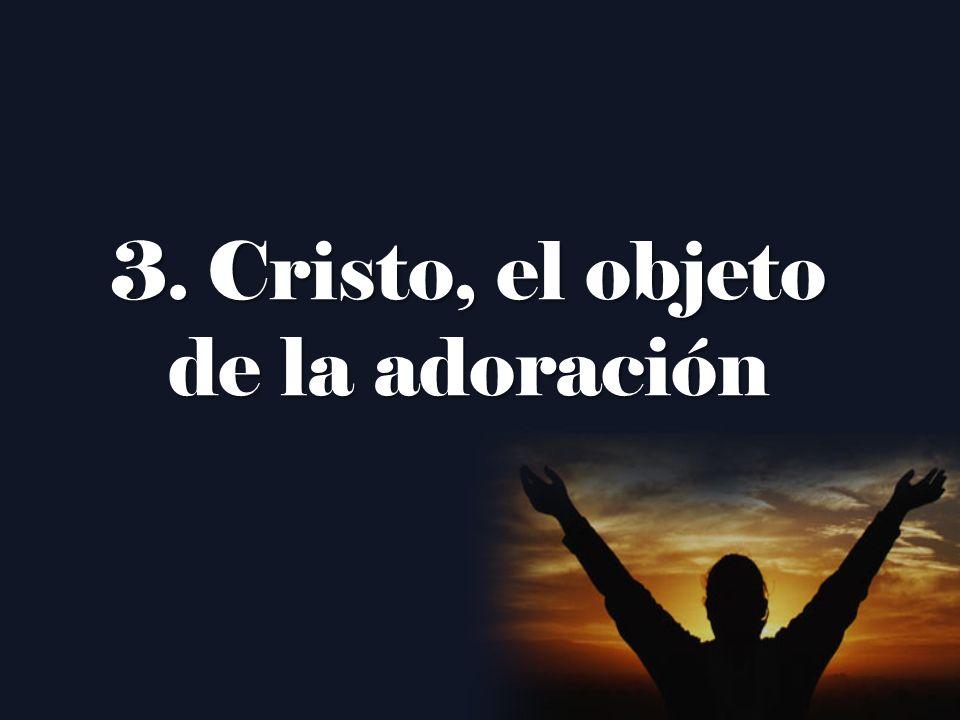 3. Cristo, el objeto de la adoración