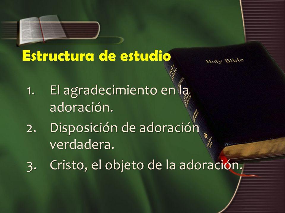 Estructura de estudio 1. El agradecimiento en la adoración.