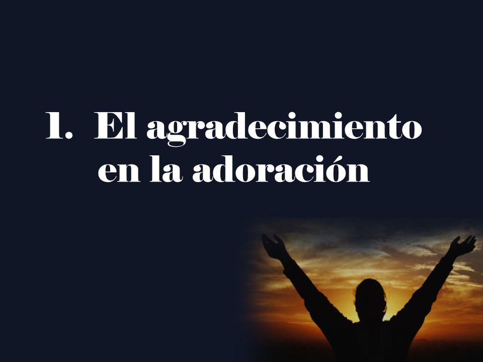 1. El agradecimiento en la adoración
