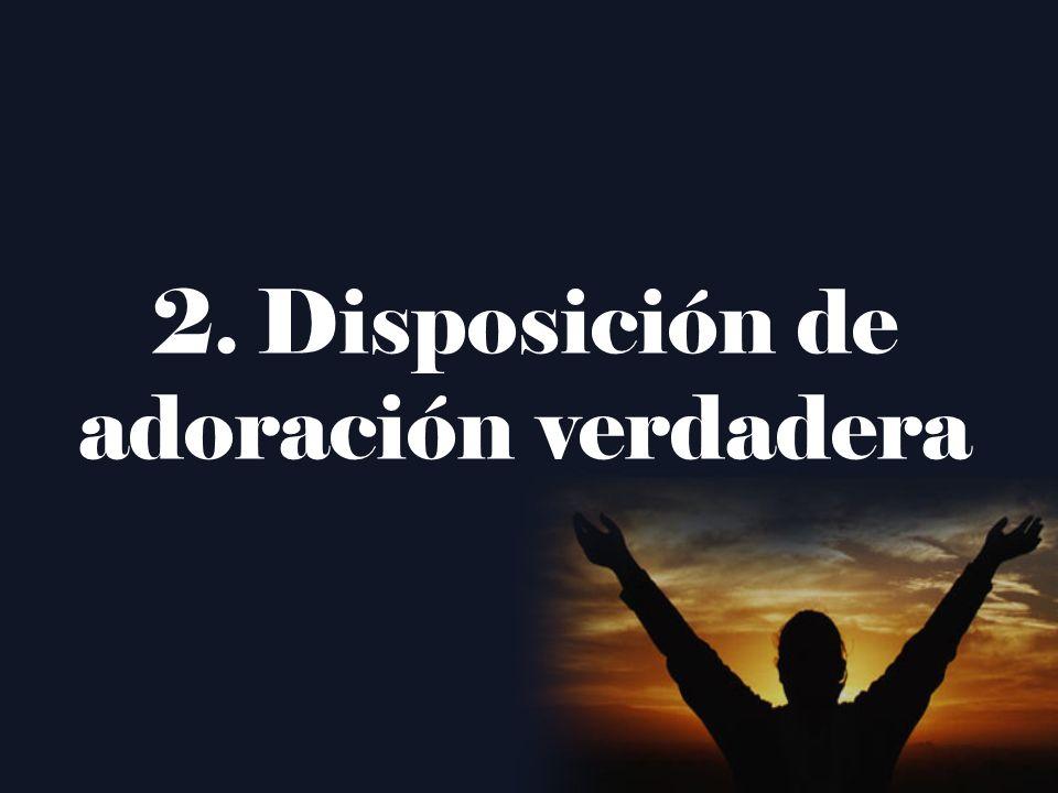 2. Disposición de adoración verdadera
