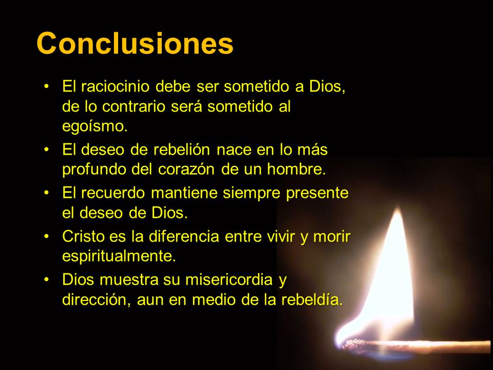 Conclusiones El raciocinio debe ser sometido a Dios, de lo contrario será sometido al egoísmo.