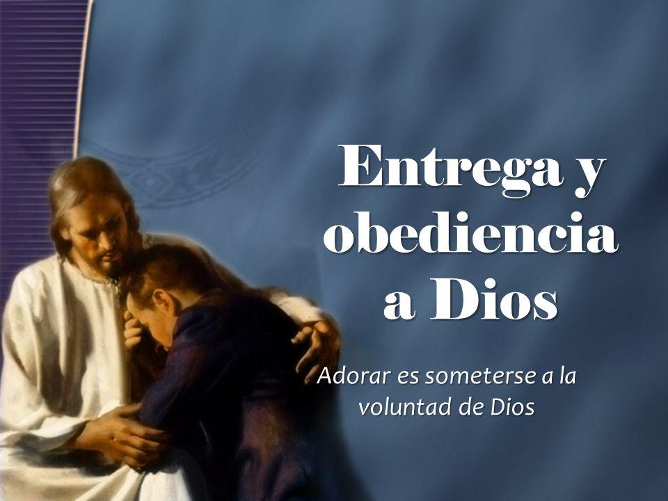 Entrega y obediencia a Dios