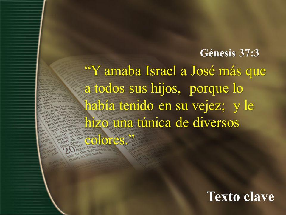 Génesis 37:3 Y amaba Israel a José más que a todos sus hijos, porque lo había tenido en su vejez; y le hizo una túnica de diversos colores.