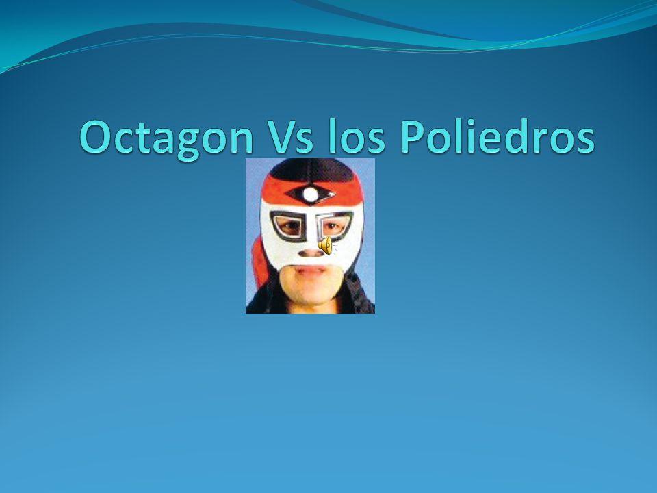 Octagon Vs los Poliedros