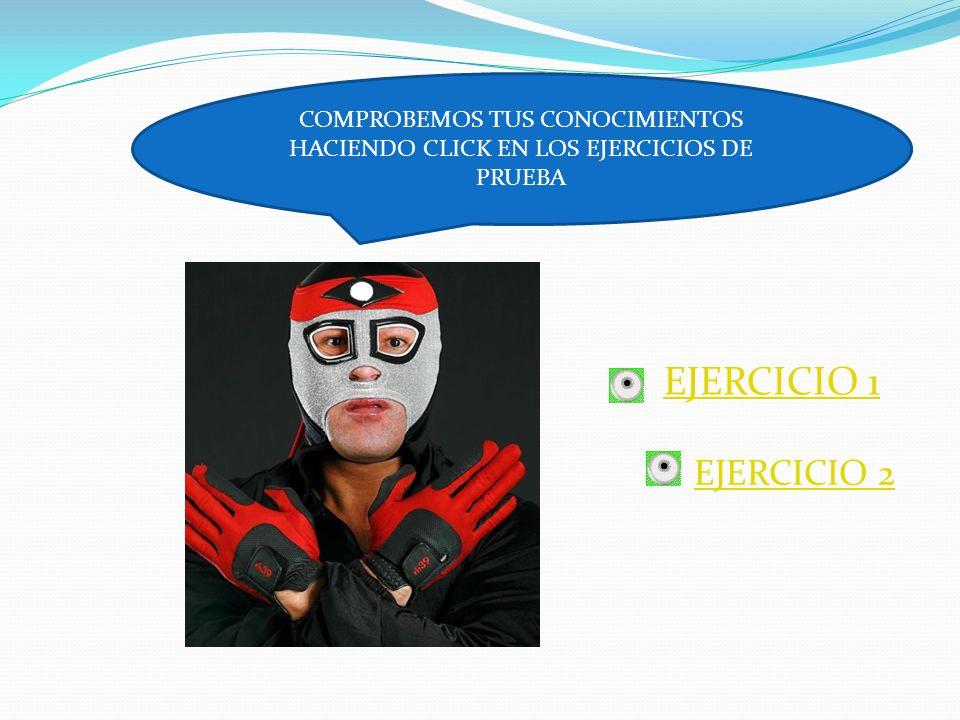 COMPROBEMOS TUS CONOCIMIENTOS HACIENDO CLICK EN LOS EJERCICIOS DE PRUEBA